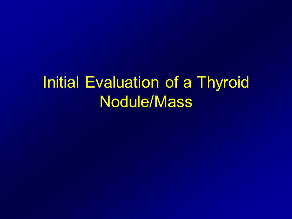Initial Evaluation of a Thyroid Nodule/Mass