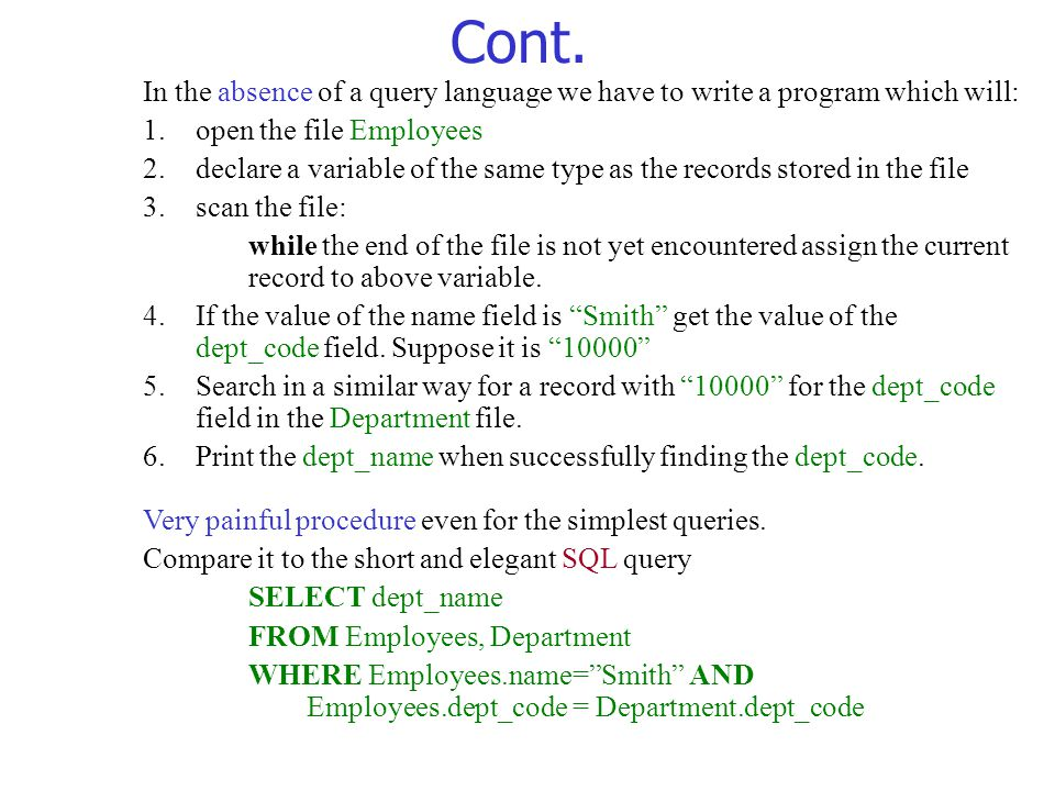 Cont. In the absence of a query language we have to write a program which will: open the file Employees.