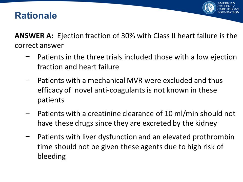 Rationale. ANSWER A: Ejection fraction of 30% with Class II heart failure is the correct answer.