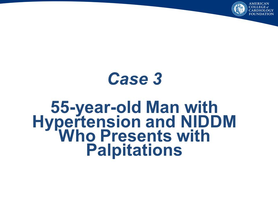 Case 3 55-year-old Man with Hypertension and NIDDM Who Presents with Palpitations