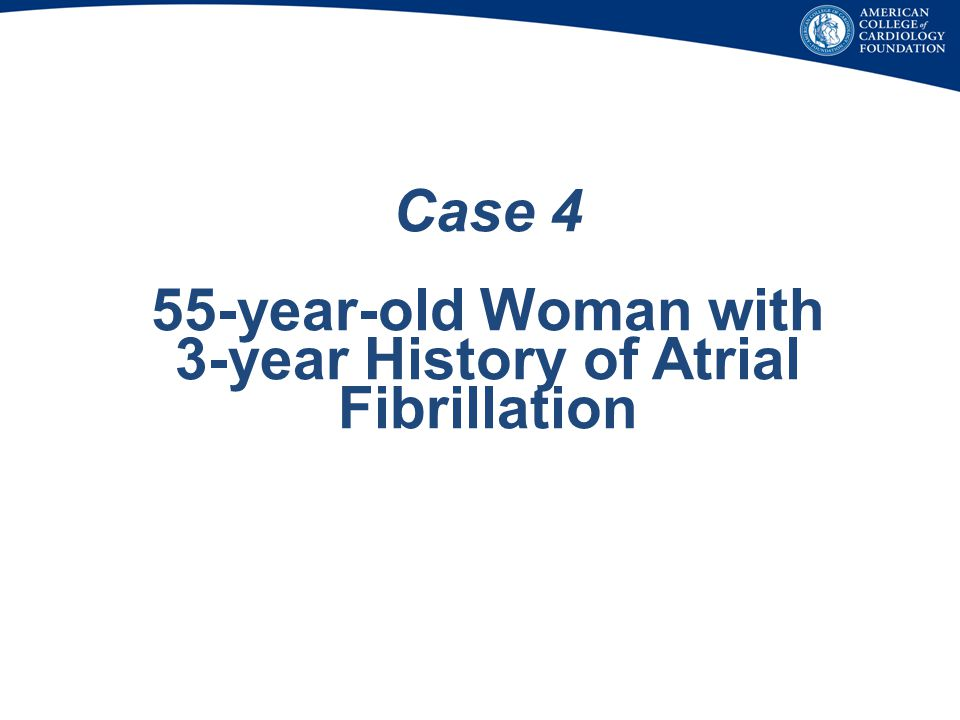 Case 4 55-year-old Woman with 3-year History of Atrial Fibrillation