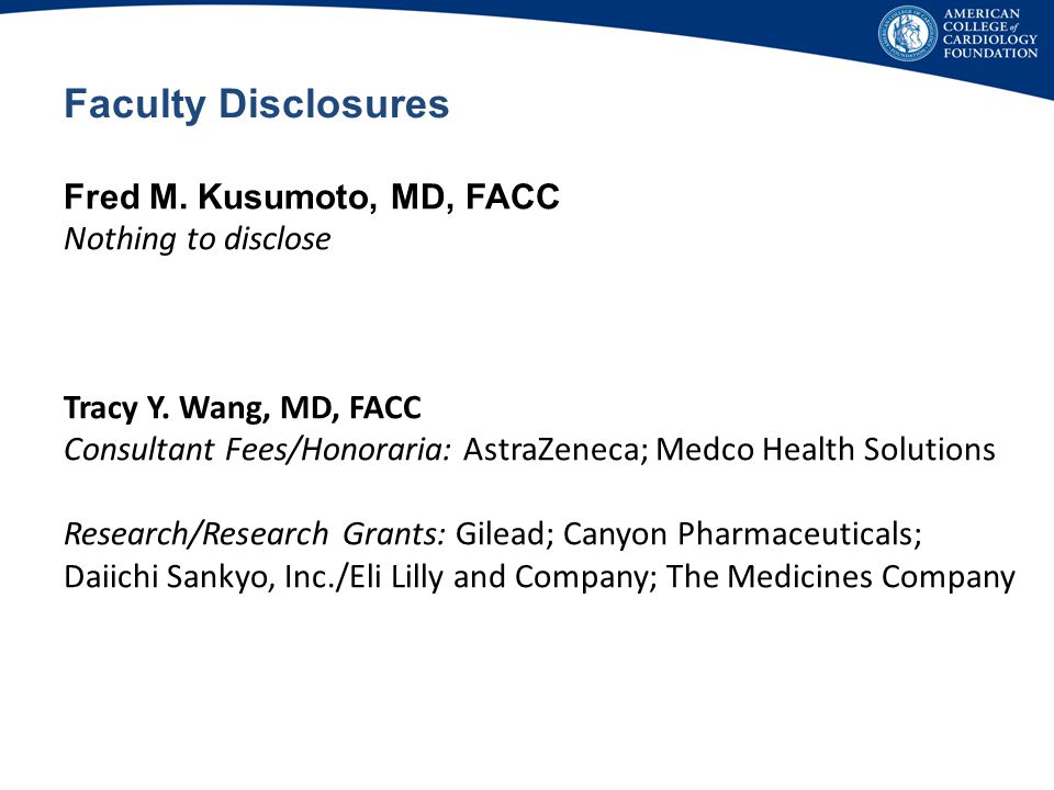 Faculty Disclosures Fred M. Kusumoto, MD, FACC Nothing to disclose