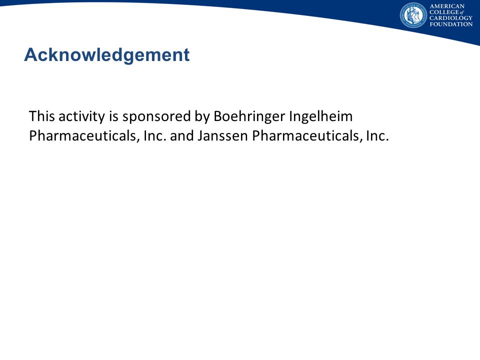 Acknowledgement This activity is sponsored by Boehringer Ingelheim Pharmaceuticals, Inc.