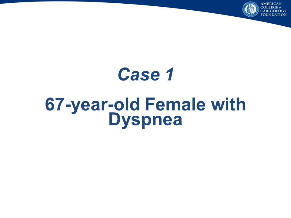 Case 1 67-year-old Female with Dyspnea