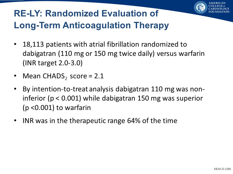 RE-LY: Randomized Evaluation of Long-Term Anticoagulation Therapy