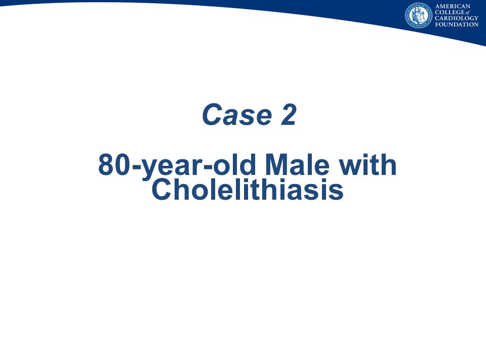 Case 2 80-year-old Male with Cholelithiasis
