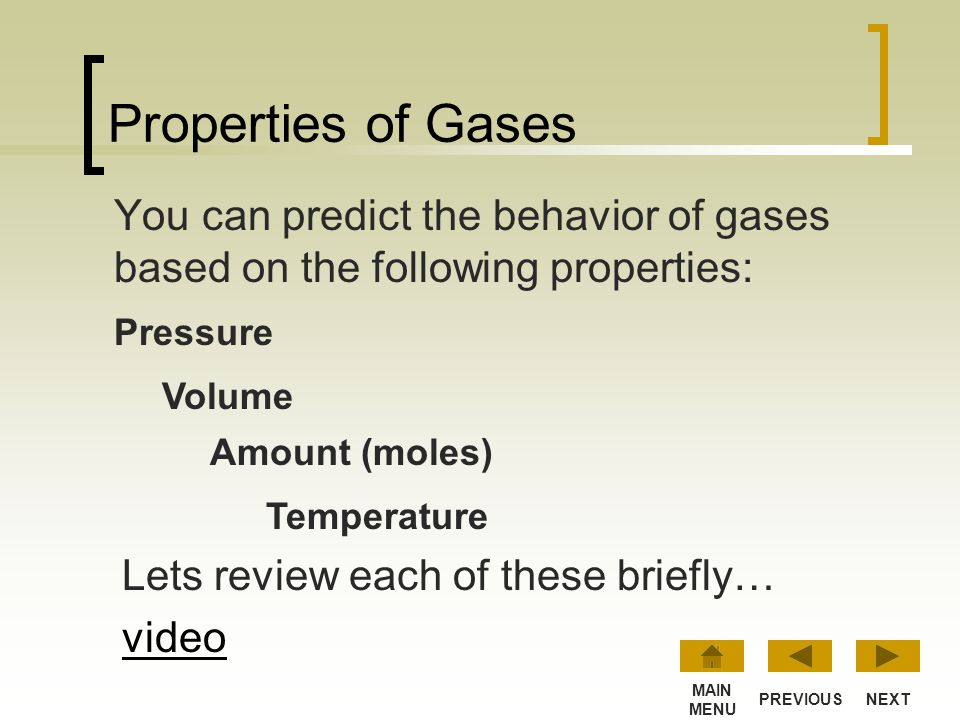 Properties of Gases You can predict the behavior of gases based on the following properties: Pressure.