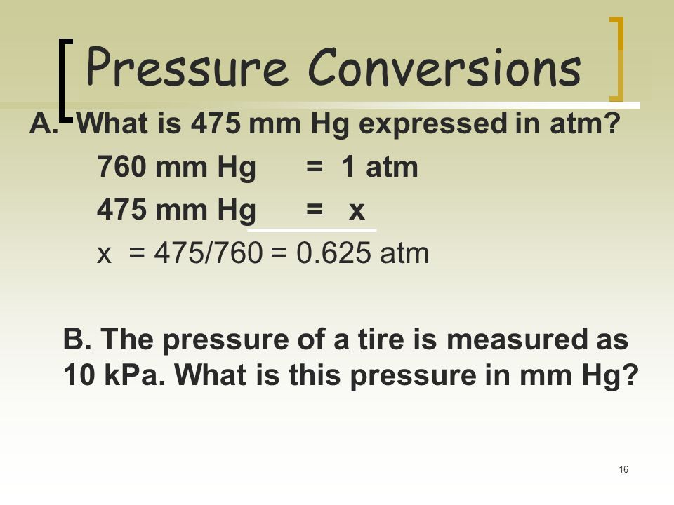 Pressure Conversions A. What is 475 mm Hg expressed in atm
