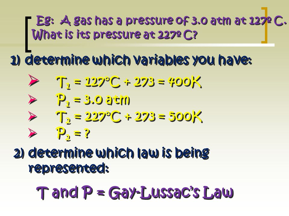 Eg: A gas has a pressure of 3. 0 atm at 127º C