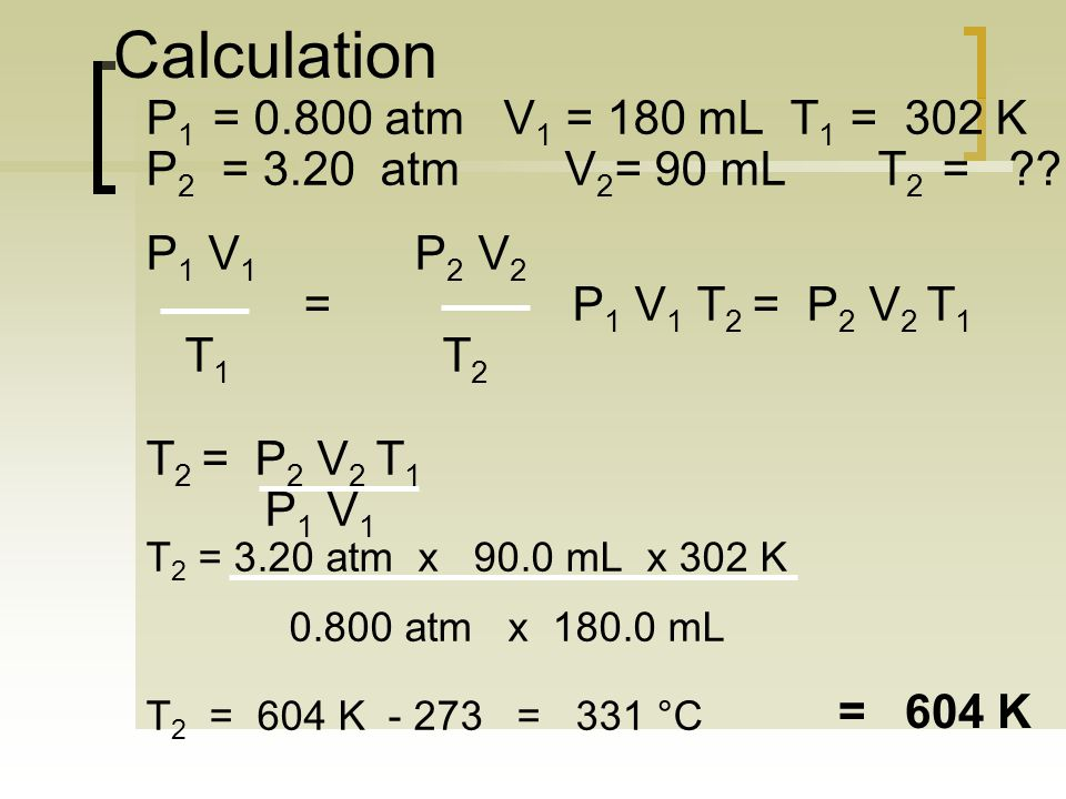 Calculation P1 = 0.800 atm V1 = 180 mL T1 = 302 K