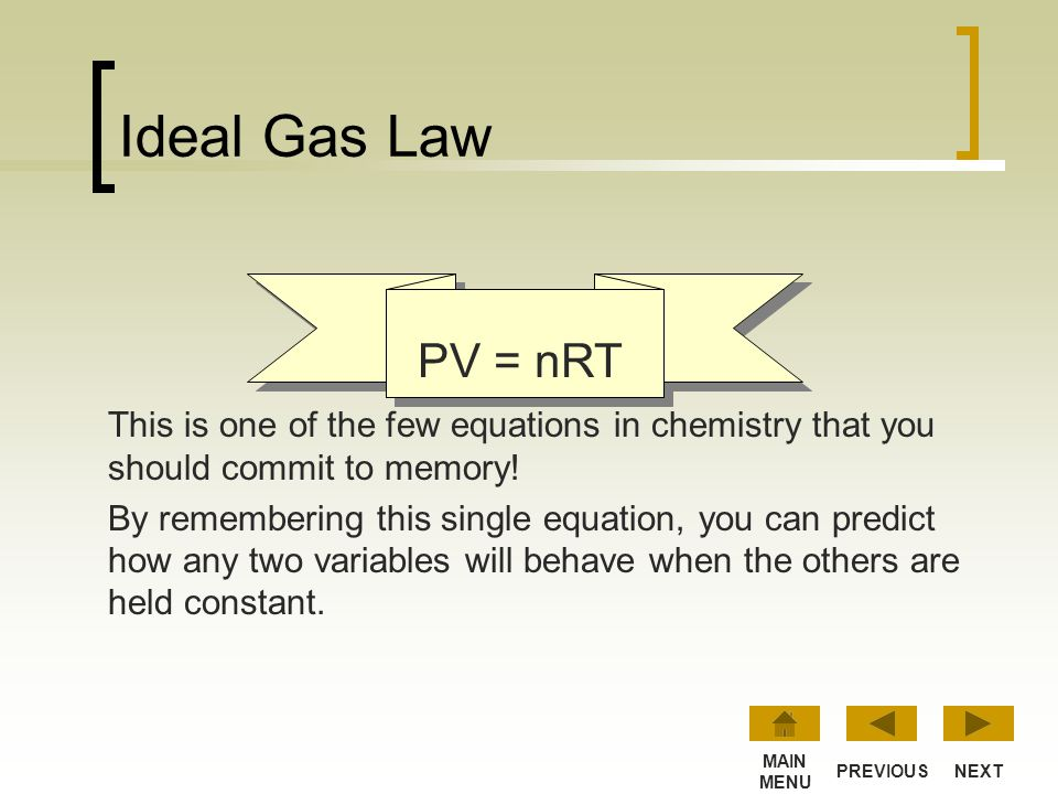 Ideal Gas Law PV = nRT. This is one of the few equations in chemistry that you should commit to memory!