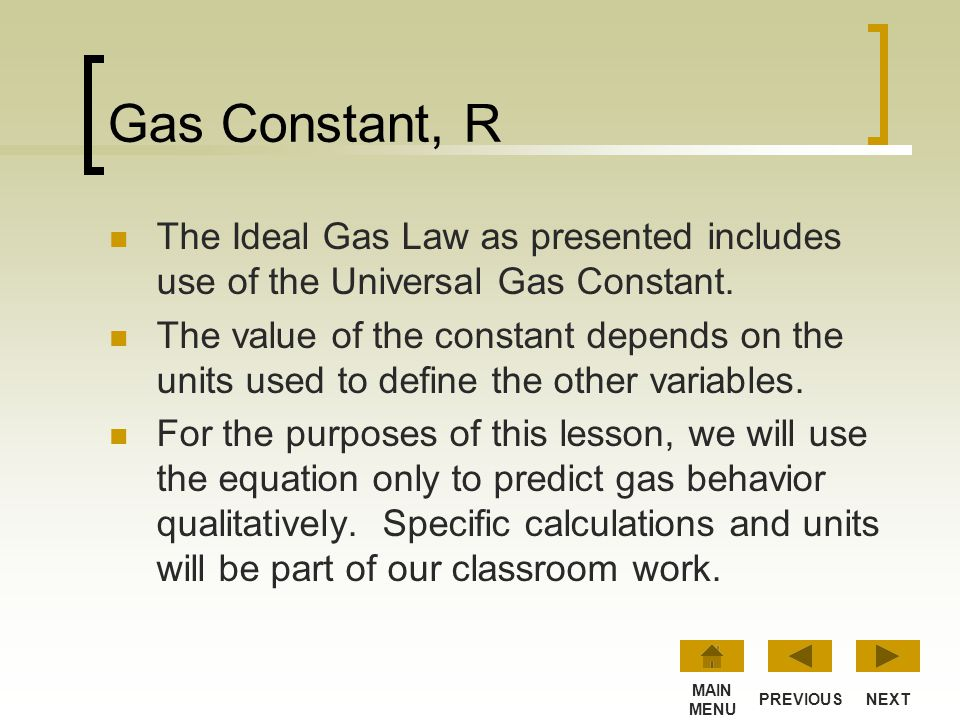 Gas Constant, R The Ideal Gas Law as presented includes use of the Universal Gas Constant.