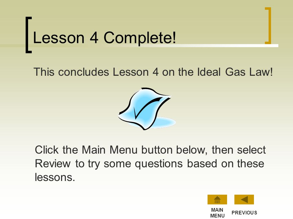 Lesson 4 Complete! This concludes Lesson 4 on the Ideal Gas Law!