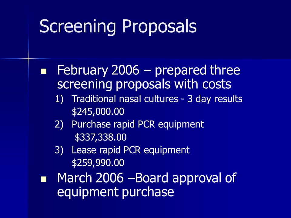 Screening Proposals February 2006 – prepared three screening proposals with costs. 1) Traditional nasal cultures - 3 day results.