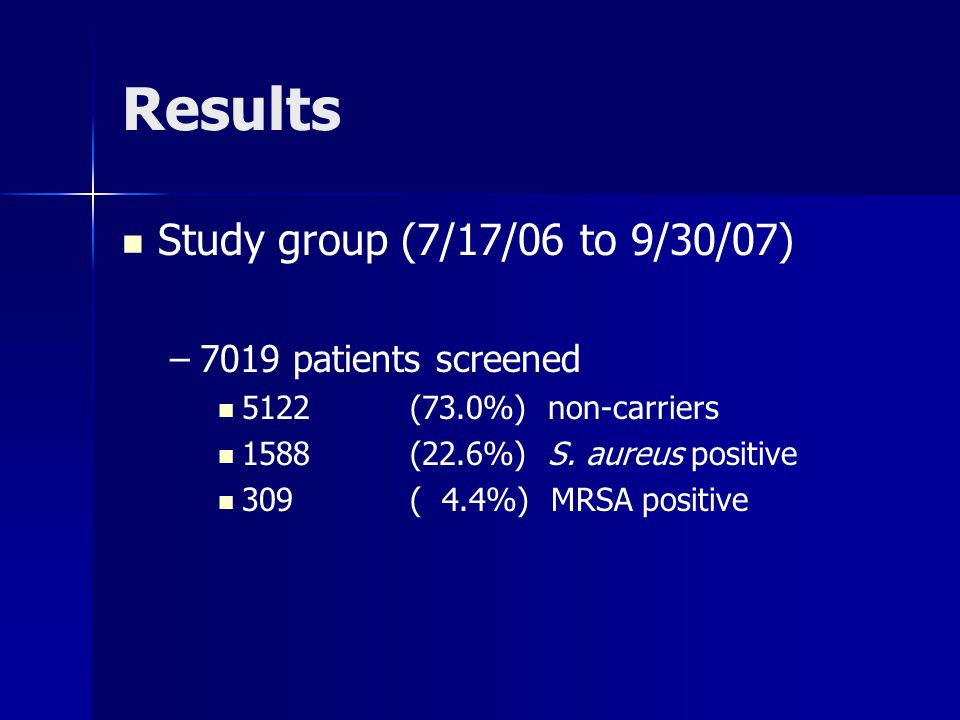 Results Study group (7/17/06 to 9/30/07) 7019 patients screened