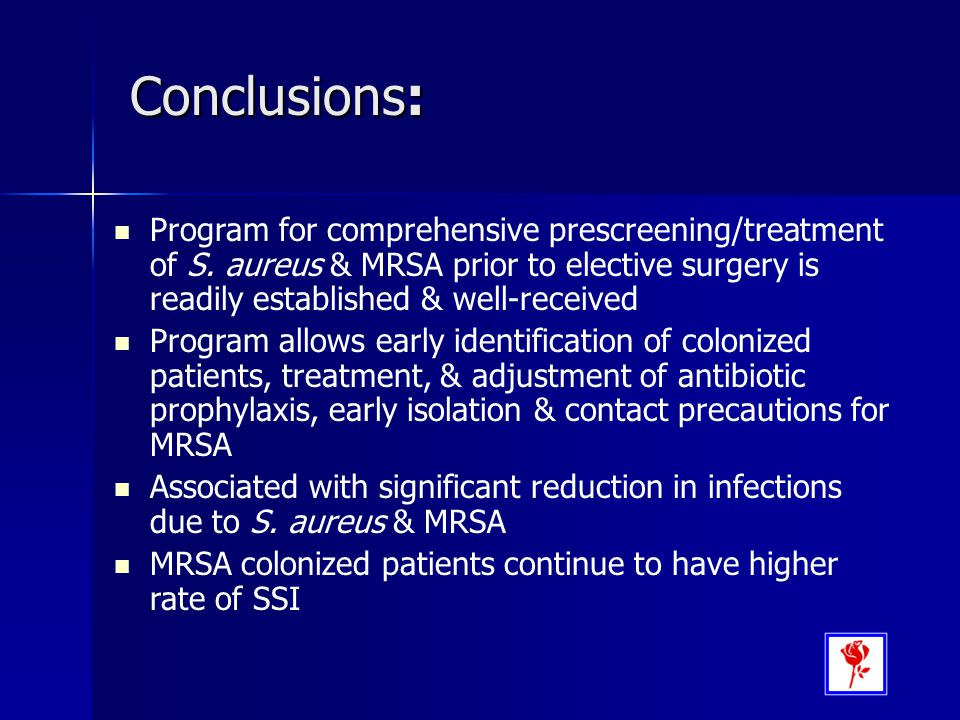 Conclusions: Program for comprehensive prescreening/treatment of S. aureus & MRSA prior to elective surgery is readily established & well-received.