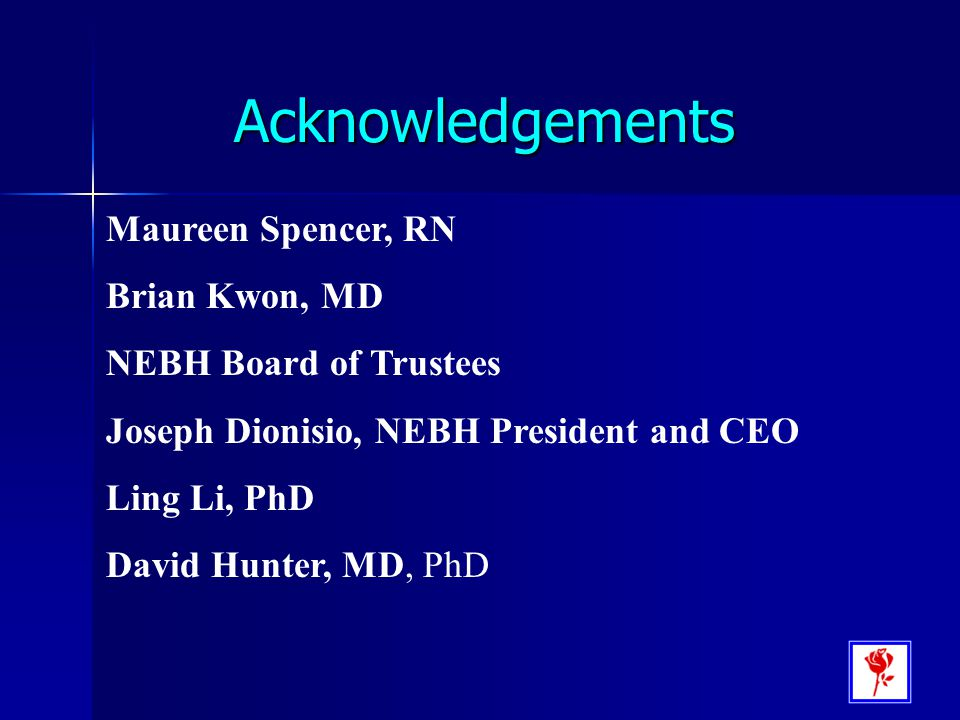 Acknowledgements Maureen Spencer, RN Brian Kwon, MD