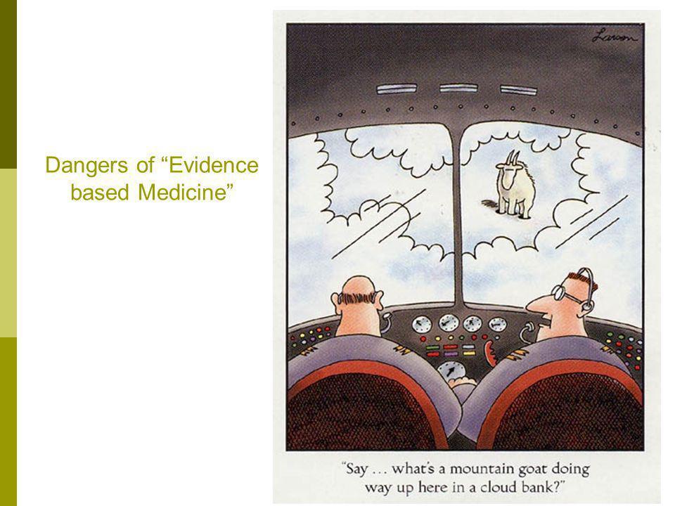 Dangers of Evidence based Medicine