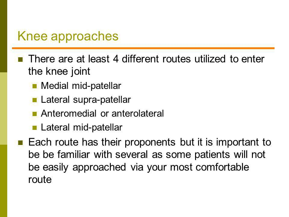 Knee approaches There are at least 4 different routes utilized to enter the knee joint. Medial mid-patellar.