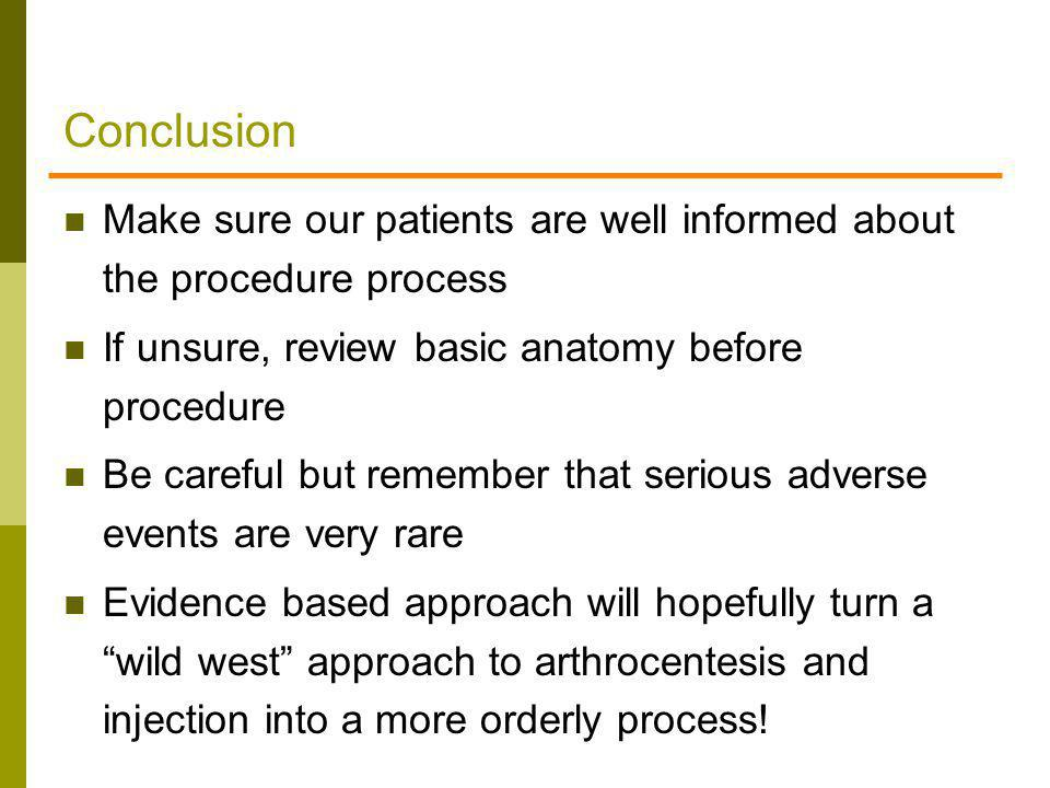Conclusion Make sure our patients are well informed about the procedure process. If unsure, review basic anatomy before procedure.