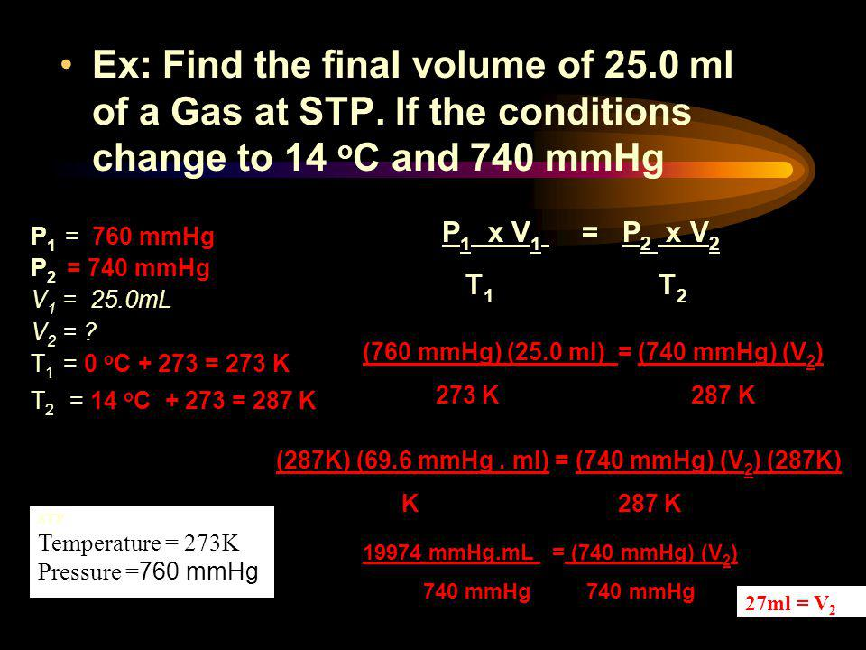Ex: Find the final volume of 25. 0 ml of a Gas at STP