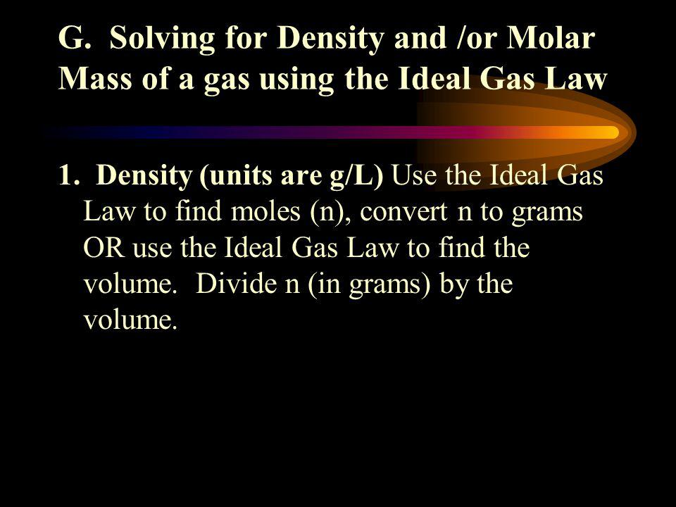 G. Solving for Density and /or Molar Mass of a gas using the Ideal Gas Law