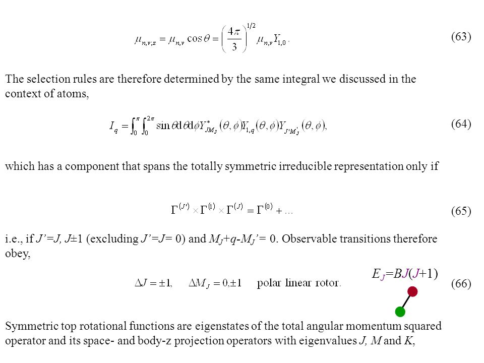 (63) (64) (65) (66) The selection rules are therefore determined by the same integral we discussed in the context of atoms,