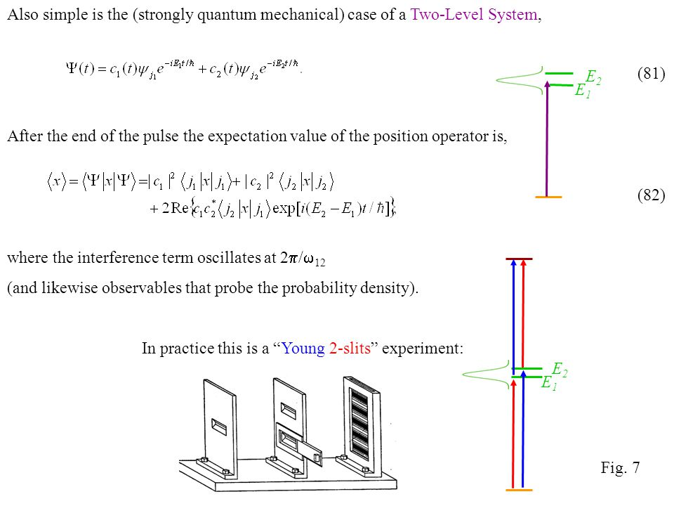 Also simple is the (strongly quantum mechanical) case of a Two-Level System,