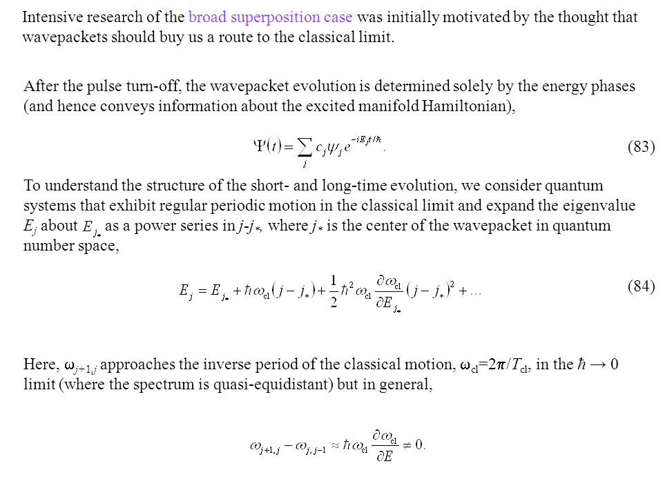 Intensive research of the broad superposition case was initially motivated by the thought that wavepackets should buy us a route to the classical limit.