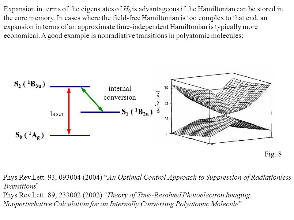 Expansion in terms of the eigenstates of H0 is advantageous if the Hamiltonian can be stored in the core memory. In cases where the field-free Hamiltonian is too complex to that end, an expansion in terms of an approximate time-independent Hamiltonian is typically more economical. A good example is nonradiative transitions in polyatomic molecules: