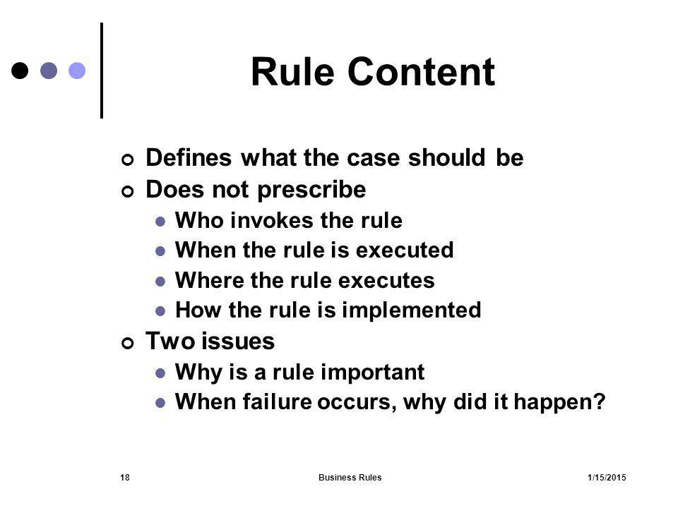 Rule Content Defines what the case should be Does not prescribe
