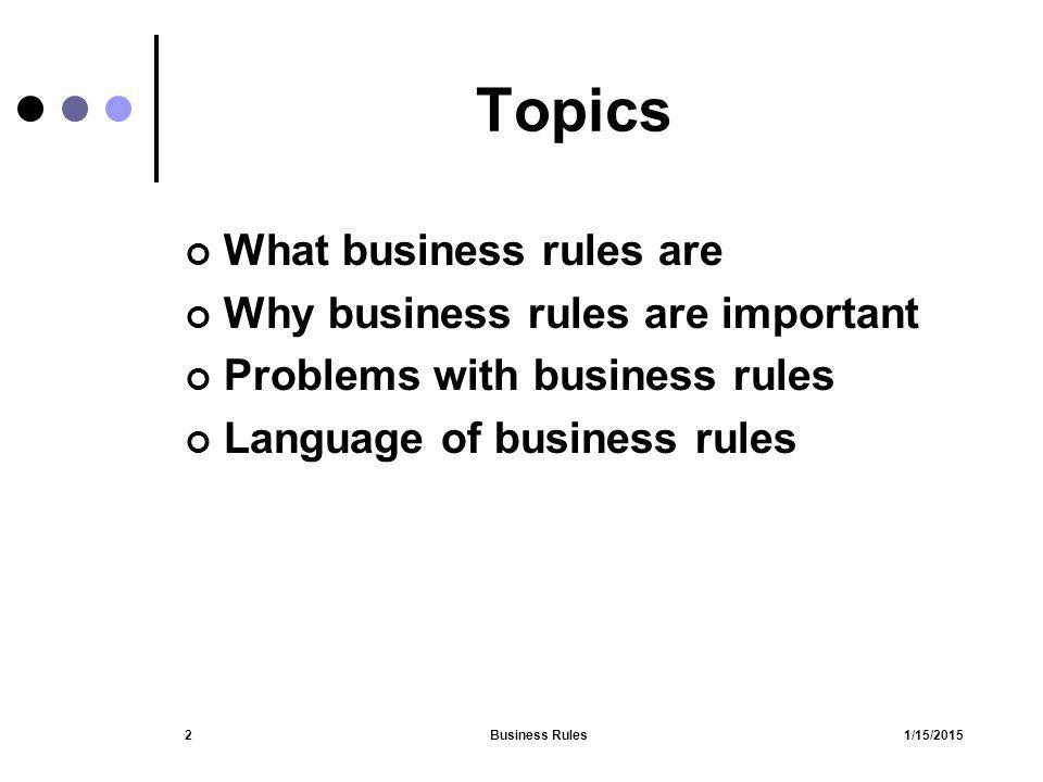 Topics What business rules are Why business rules are important