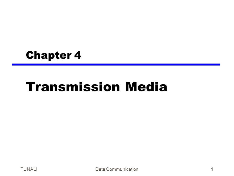 Chapter 4 Transmission Media TUNALI Data Communication