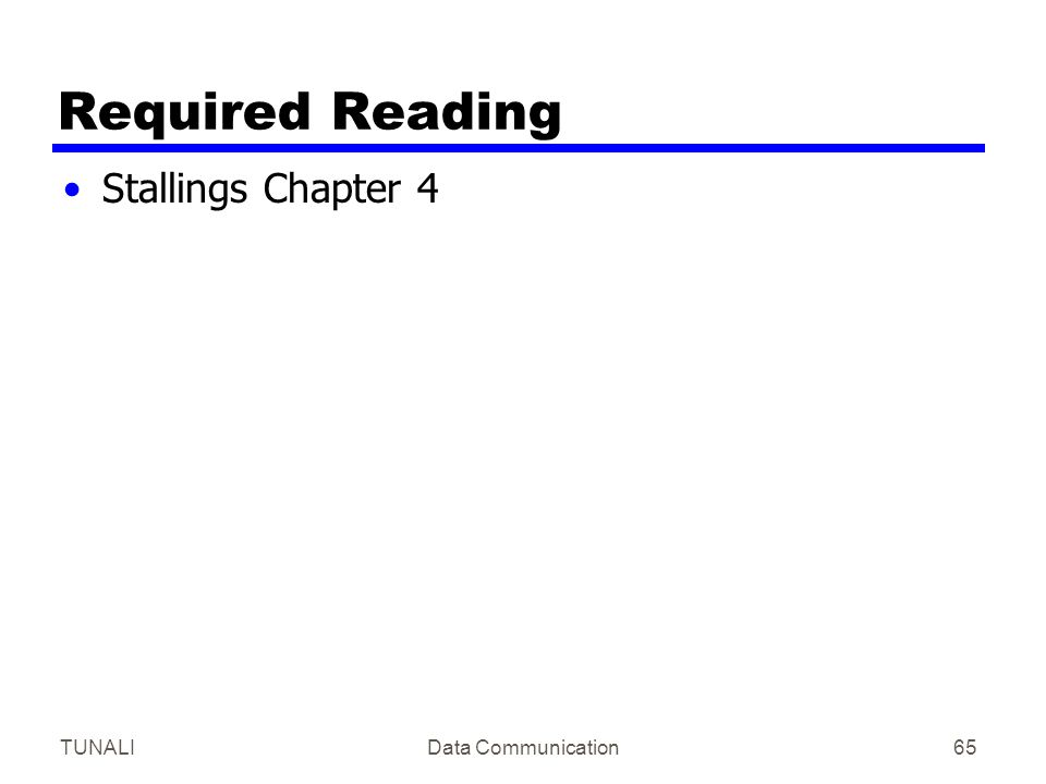 Required Reading Stallings Chapter 4 TUNALI Data Communication