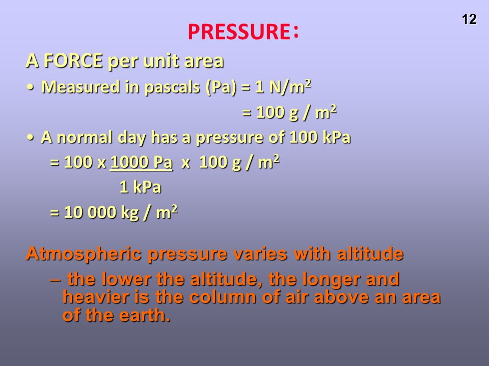 PRESSURE: A FORCE per unit area Measured in pascals (Pa) = 1 N/m2