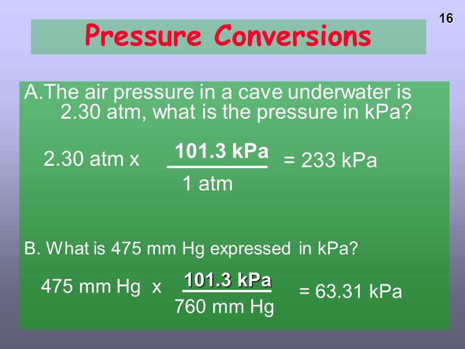 Pressure Conversions The air pressure in a cave underwater is 2.30 atm, what is the pressure in kPa