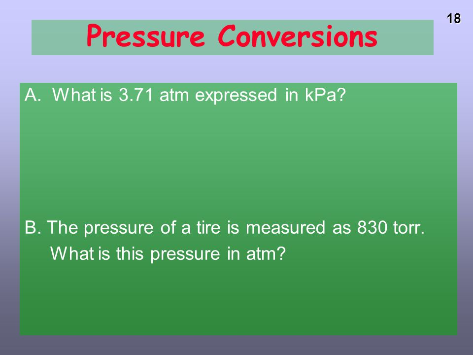 Pressure Conversions A. What is 3.71 atm expressed in kPa
