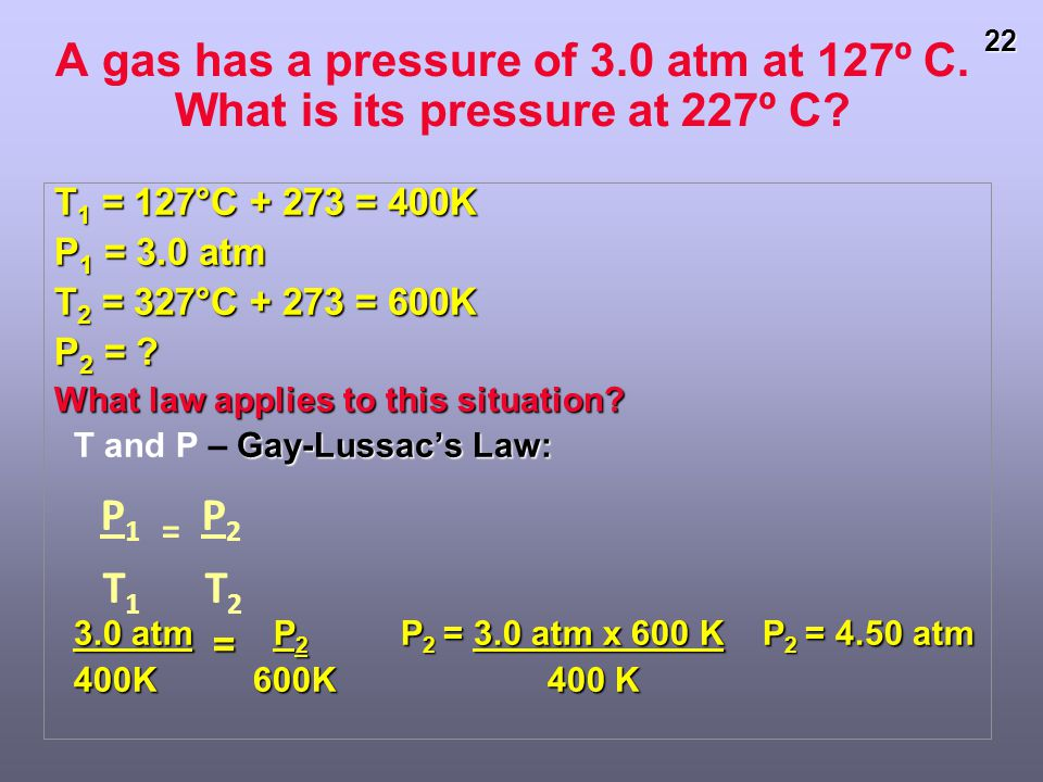 A gas has a pressure of 3. 0 atm at 127º C