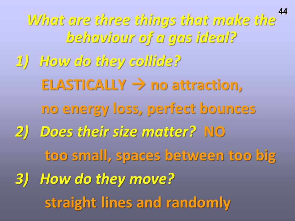 What are three things that make the behaviour of a gas ideal
