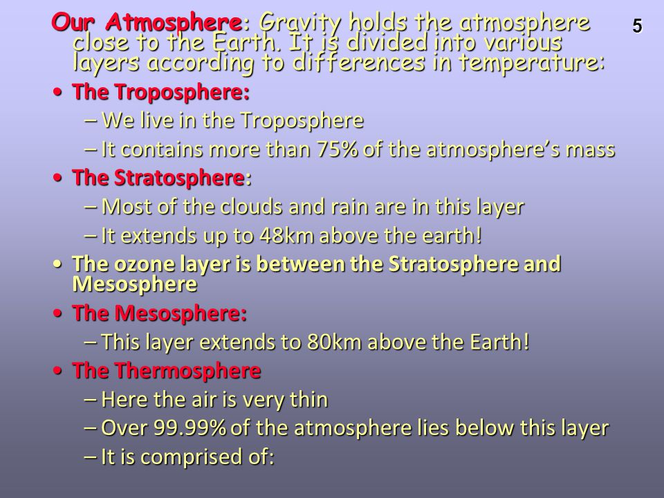 Our Atmosphere: Gravity holds the atmosphere close to the Earth