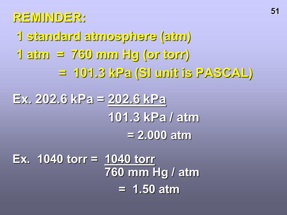 1 standard atmosphere (atm) 1 atm = 760 mm Hg (or torr)