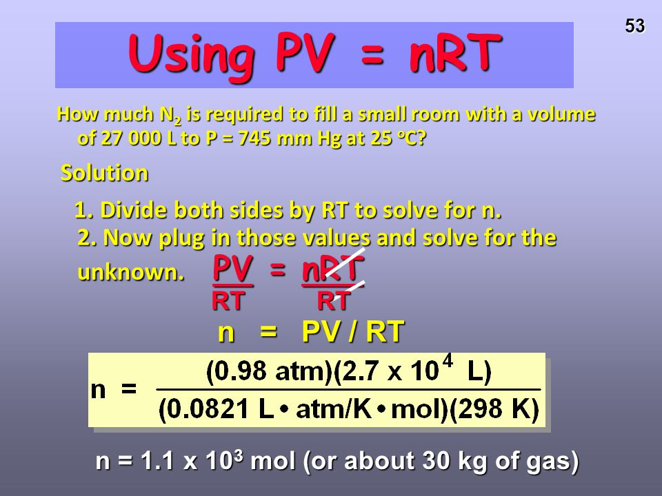 Using PV = nRT How much N2 is required to fill a small room with a volume of 27 000 L to P = 745 mm Hg at 25 oC