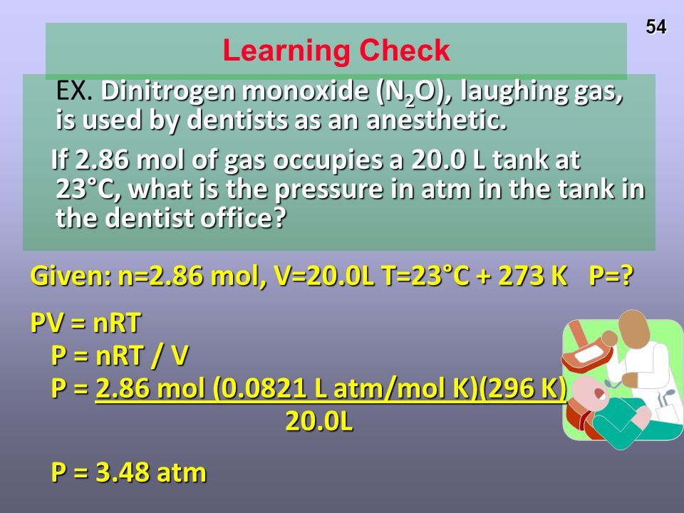 Learning Check EX. Dinitrogen monoxide (N2O), laughing gas, is used by dentists as an anesthetic.