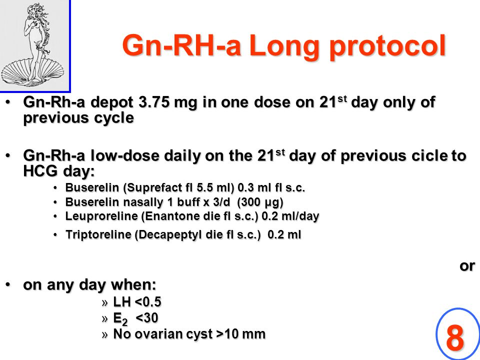Gn-RH-a Long protocol Gn-Rh-a depot 3.75 mg in one dose on 21st day only of previous cycle.