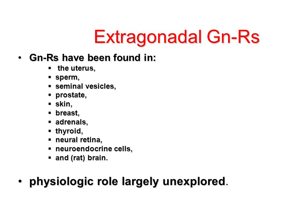 Extragonadal Gn-Rs physiologic role largely unexplored.