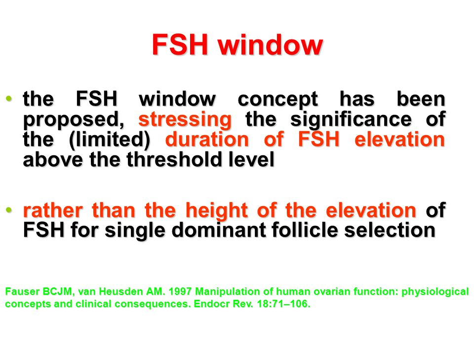 FSH window the FSH window concept has been proposed, stressing the significance of the (limited) duration of FSH elevation above the threshold level.