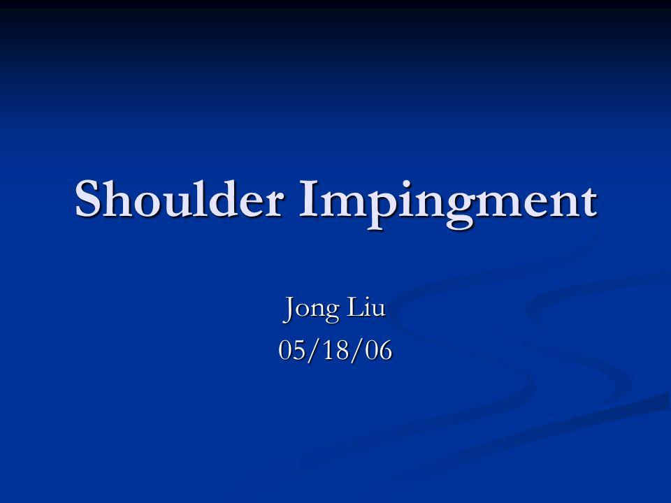 Shoulder Impingment Jong Liu 05/18/06