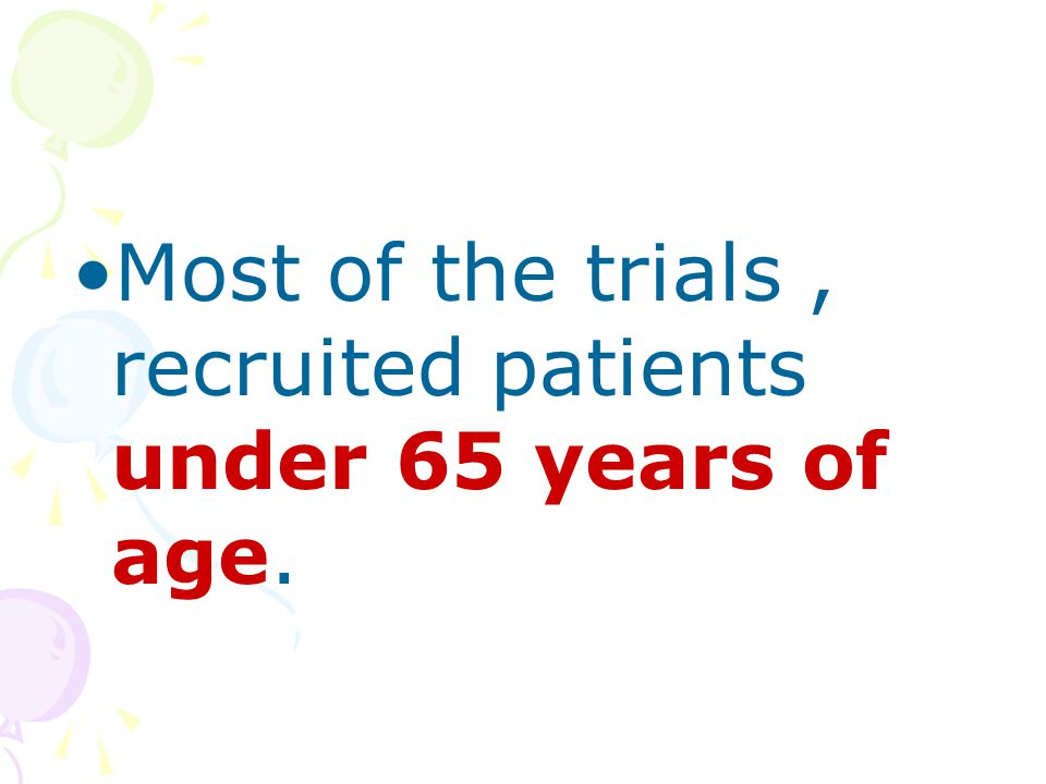 Most of the trials , recruited patients under 65 years of age.