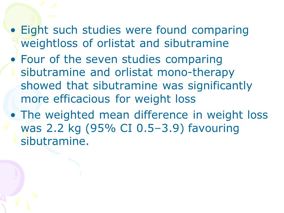 Eight such studies were found comparing weightloss of orlistat and sibutramine