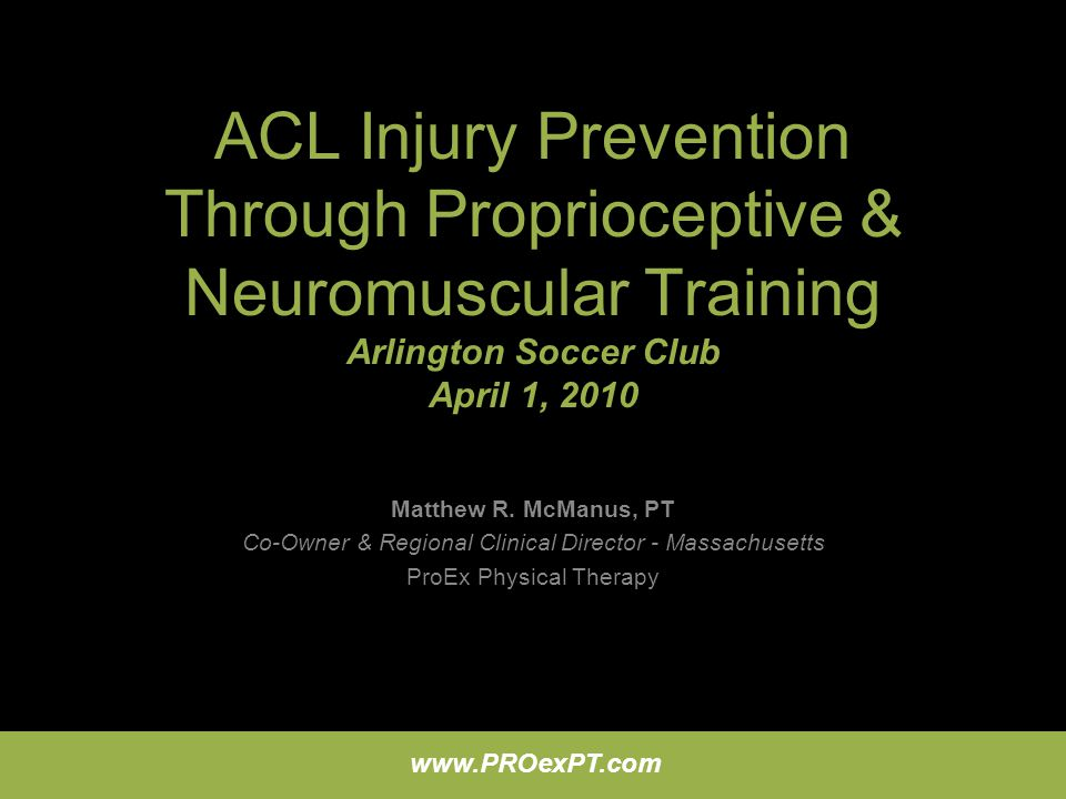 ACL Injury Prevention Through Proprioceptive & Neuromuscular Training Arlington Soccer Club April 1, 2010